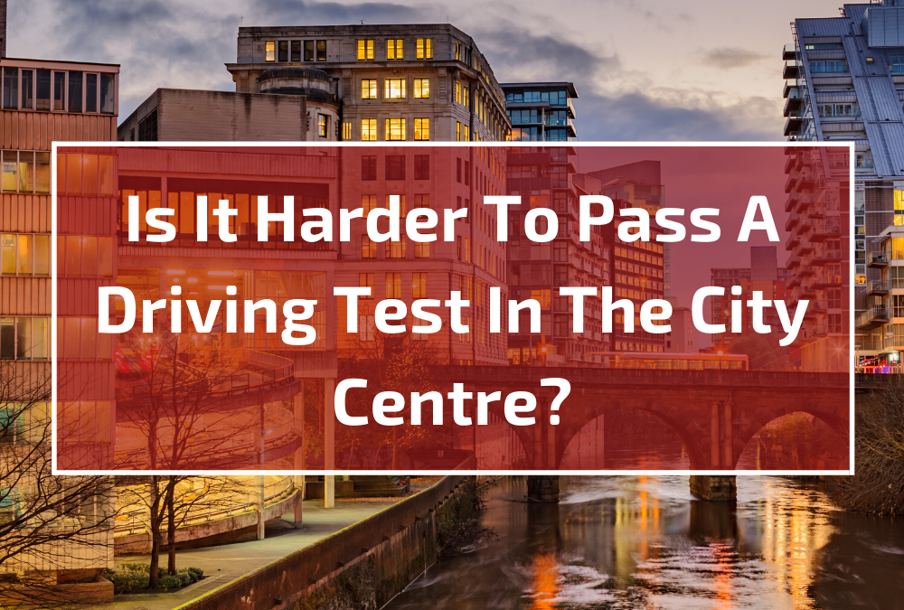 Is It Harder To Pass A Driving Test In The City Centre?
